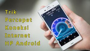 Terbukti! 8 Cara Mempercepat Koneksi Internet Pada HP Android