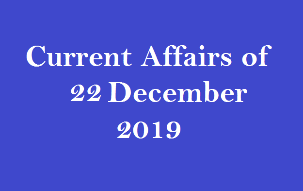 Current affairs 22 December 2019