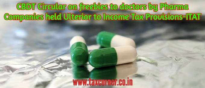 CBDT Circular on freebies to doctors by Pharma Companies held Ulterior to Income Tax Provisions – ITAT