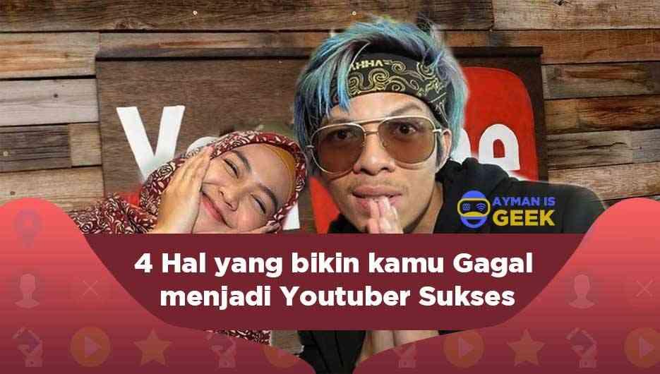 4 Hal yang bikin kamu Gagal menjadi Youtuber Sukses