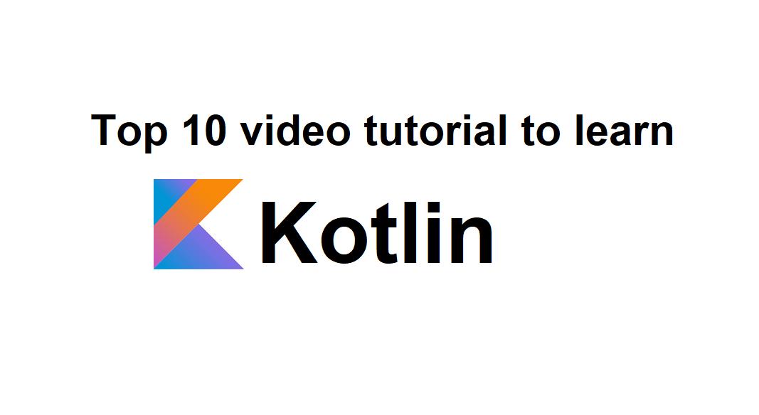 Top 10 Best Kotlin video tutorials | Learn Kotlin step by