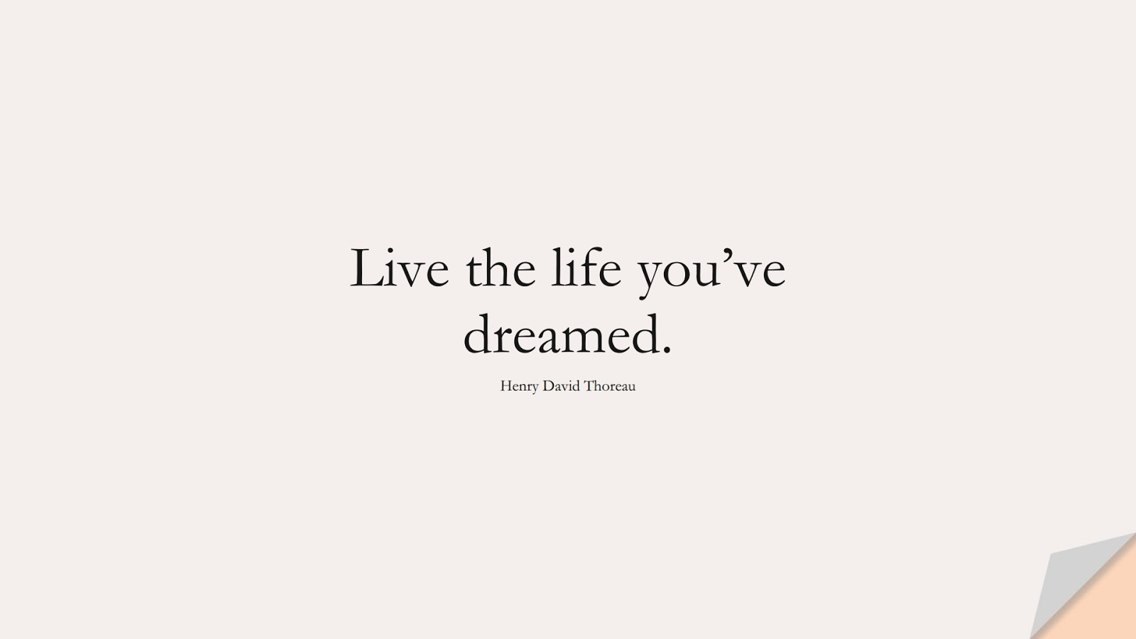Live the life you've dreamed. (Henry David Thoreau);  #ShortQuotes