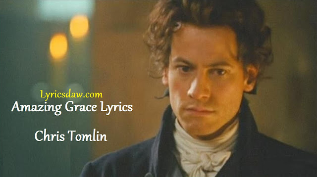 Amazing Grace Lyrics Chris Tomlin