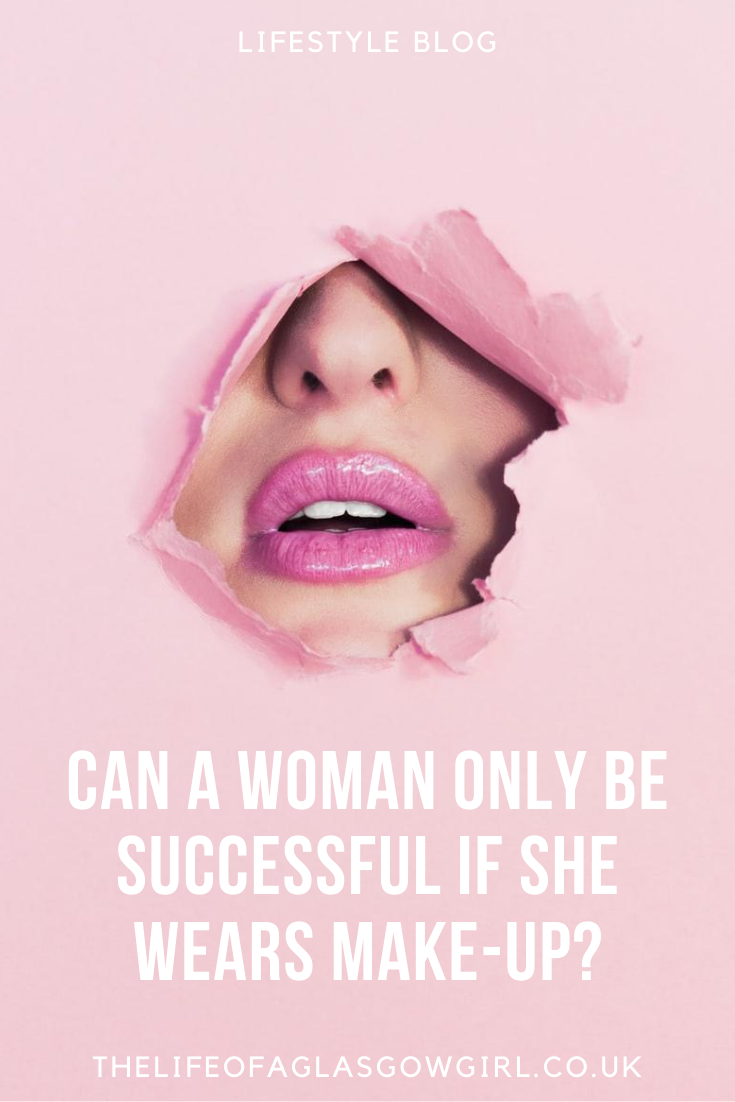 Pinterest Image for Can a woman is only successful if she wears make-up - Taking a look at the opinion a woman can only be successful if she wears make-up on Thelifeofaglasgowgirl.co.uk