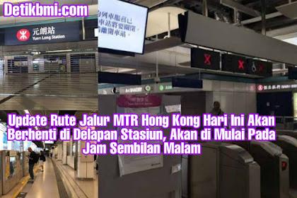 Update Rute Jalur MTR Hong Kong Hari Ini Akan Berhenti di Delapan Stasiun, Akan di Mulai Pada Jam Sembilan Malam