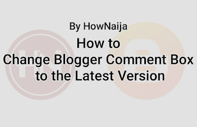 How to Change Blogger Comment Box to the Latest Version