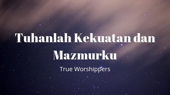 11+ Lirik lagu tuhanlah kekuatan dan mazmurku information