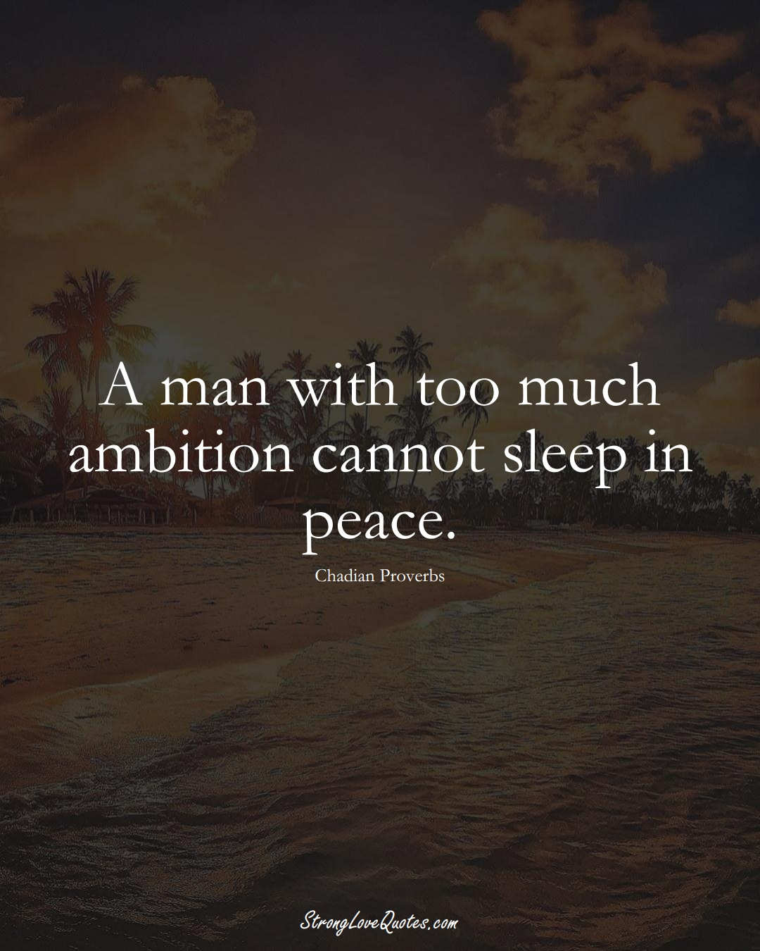 A man with too much ambition cannot sleep in peace. (Chadian Sayings);  #AfricanSayings