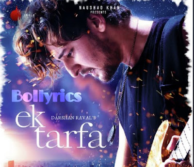 Ek Tarfa Lyrics– Darshan Raval - Romantic Song