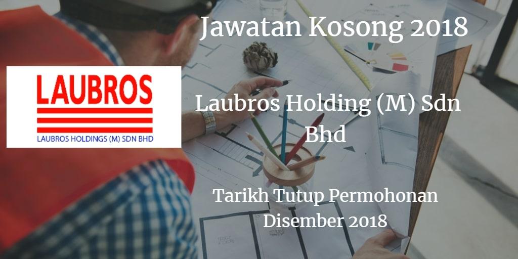 Jawatan Kosong Laubros Holding (M) Sdn Bhd Disember 2018