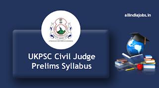 UKPSC Civil Judge Prelims Syllabus