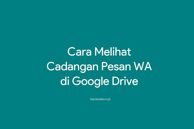 Cara Melihat Cadangan Pesan WA di Google Drive