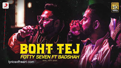 Boht Tej Lyrics | Fotty Seven feat Badshah |