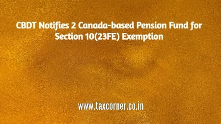 CBDT Notifies 2 Canada-based Pension Fund for Section 10(23FE) Exemption