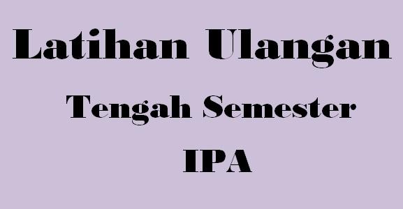 Soal UTS/PTS IPA Semester 1 Kelas 8