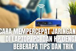 Cara Mempercepat Jaringan WiFi Di Laptop, PC, Dan HP Dengan Beberapa Tips dan Trik