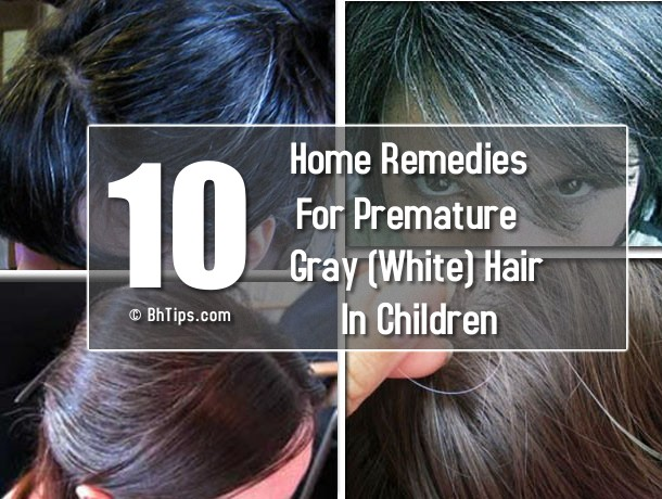 10 Home Remedies To Cure Premature Gray(White) Hair In Children Or Teenagers
