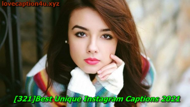 321 short caption for girls Best Unique Instagram Captions 2021
