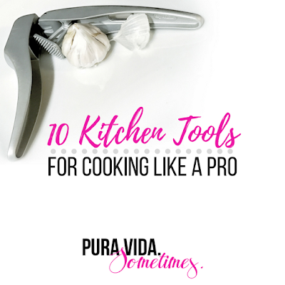 10 Kitchen Tools For Cooking Like a Pro on Pura Vida. Sometimes.