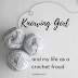 Knowing God (and my life as a crochet fraud)