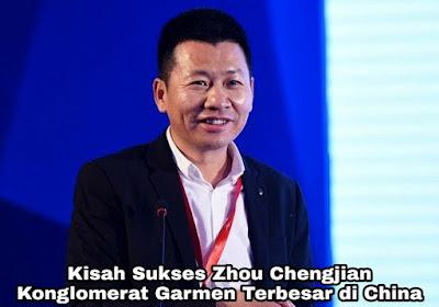 Kisah Sukses Zhou Chengjian, Konglomerat Garmen Terbesar di China