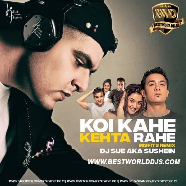 Koi Kahe (Misfits Remix) - DJ SUE aka SUSHEIN