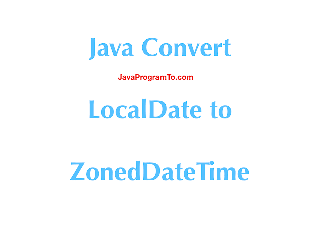 Java Convert LocalDate to ZonedDateTime