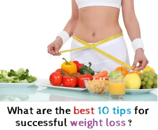What are the best 10 tips for successful weight loss?