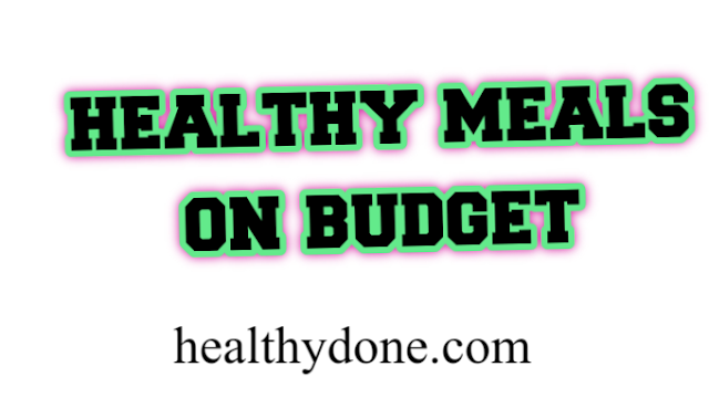 Healthy meals on budget