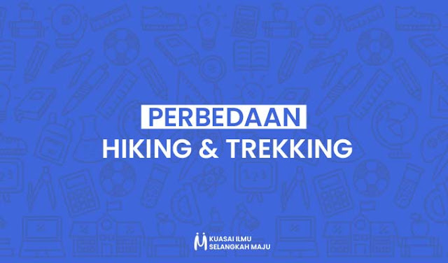 Perbedaan Hiking dan Trekking yang Perlu Diketahui bagi Para Pecinta Alam