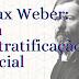 Classes e estratificação social: Max Weber