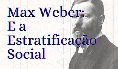 max weber e a estratificação social