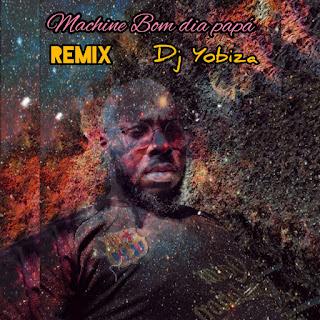 Dj Yobiza - Machine Bom Dia Papá Remix (Afro House)