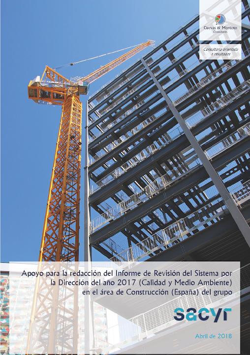Portada del trabajo por el que Cuevas y Montoto Consultores a ayudado al área de Construcción (España) del grupo Sacyr a elaborar el Informe de Revisión por la Dirección de su Sistema de Gestión de Calidad y Medio Ambiente correspondiente al año 2017.