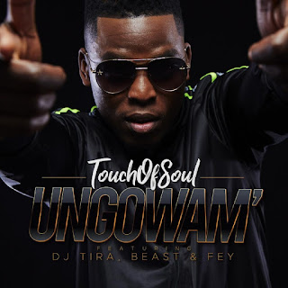 Touch Of Soul – Ungowam (feat. Dj Tira, Fey & Beast) ( 2019 ) [DOWNLOAD]