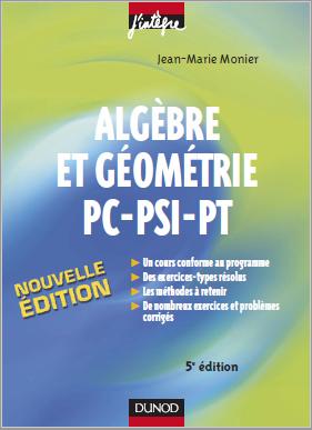 Algèbre et Géométrie PC-PSI-PT - Jean-Marie Monier - Cours, méthodes et exercices corrigés