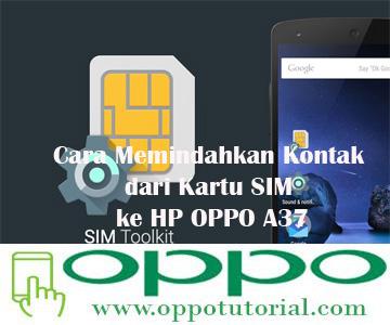 Cara Memindahkan Kontak dari Kartu SIM ke HP OPPO A37
