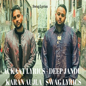 AUKAAT LYRICS - DEEP JANDU | KARAN AUJLA | SWAG LYRICS