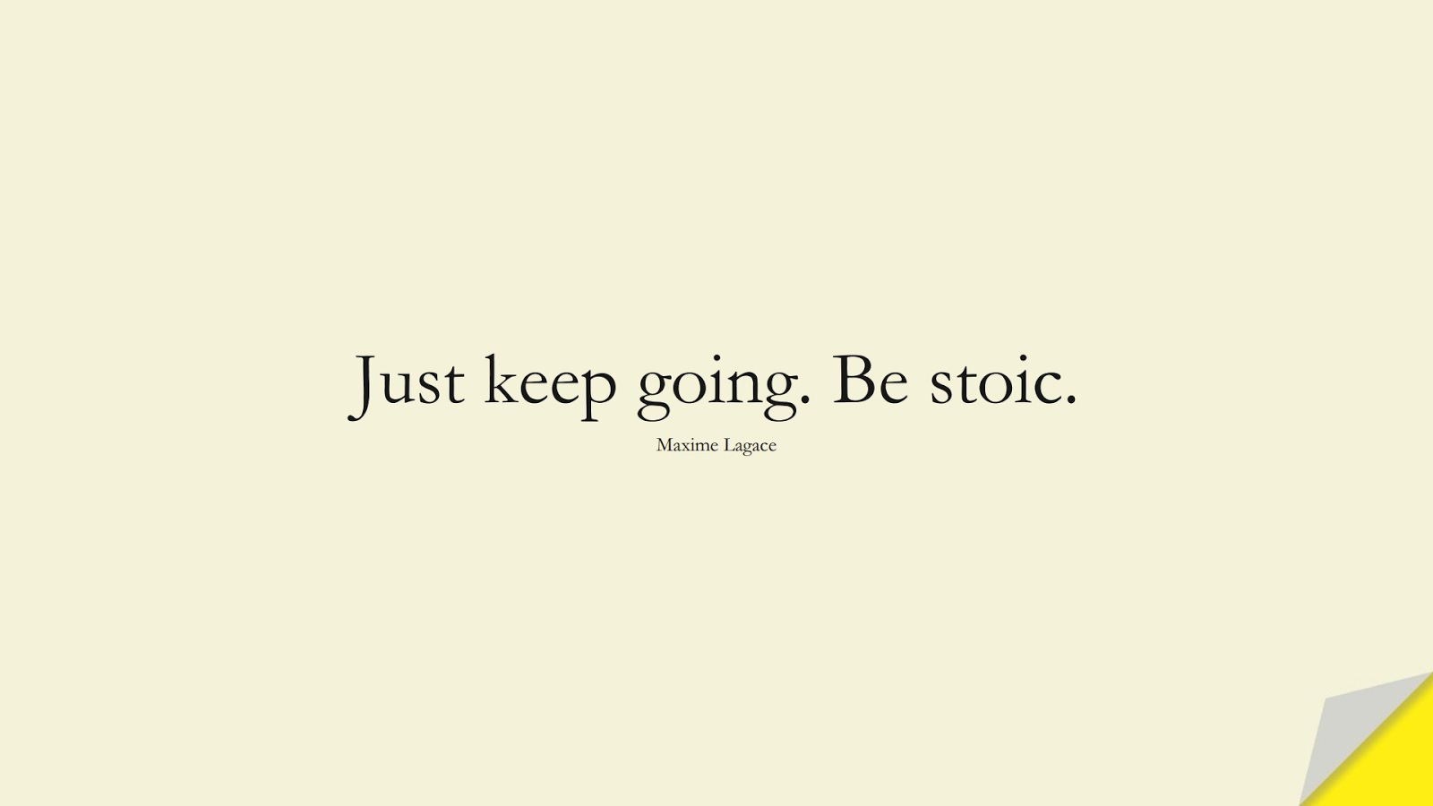 Just keep going. Be stoic. (Maxime Lagace);  #StoicQuotes