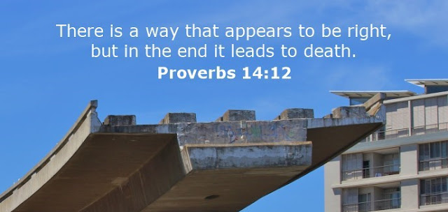 There is a way that appears to be right, but in the end it leads to death.
