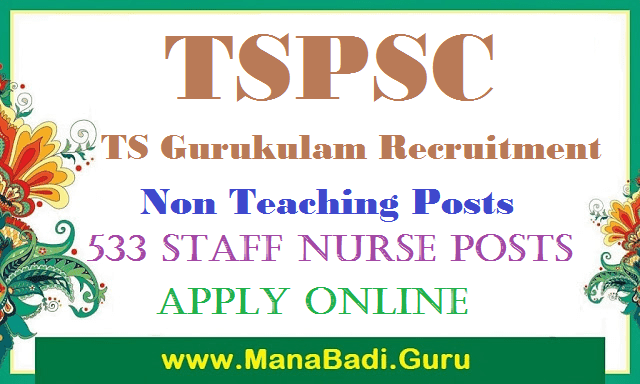 latest jobs, Govt Jobs, TS Jobs, TS Residentials, TS Gurukulam, TSPSC Recruitments, Staff Nurse, apply online, TS Notifications, Recruitment