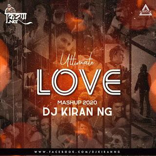 ULTIMATE LOVE MASHUP - 2020 REMIX - DJ KIRAN NG