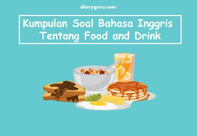Kumpulan Soal Bahasa Inggris Tentang Food and Drink