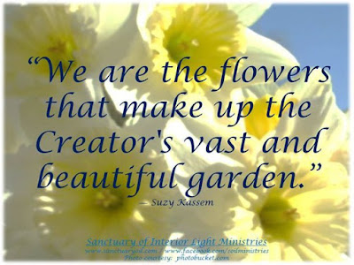 We are the flowers that make up the Creator's vast and beautiful garden. - Suzy Kassem