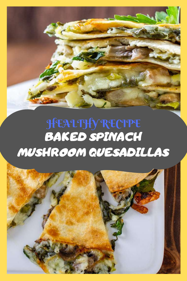 #HEALTHY #RECIPE #BAKED #SPINACH #MUSHROOM #QUESADILLAS