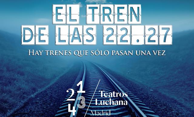 El Tren de las 22.27 [TEATRO] Hay trenes que sólo pasan una vez.