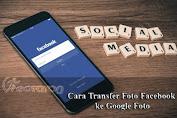Bisa Dilakukan, Ini Cara Transfer Foto Facebook ke Google Foto!