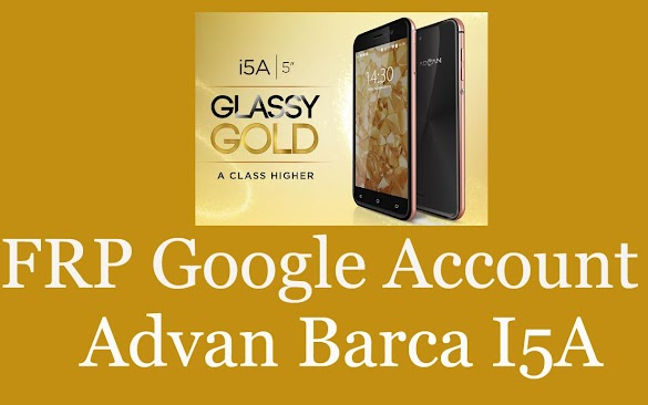 Cara Bypass Google Account Lock FRP Advan Barca I5a