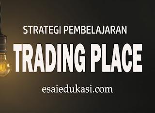 Mengenal strategi pembelajaran trading place