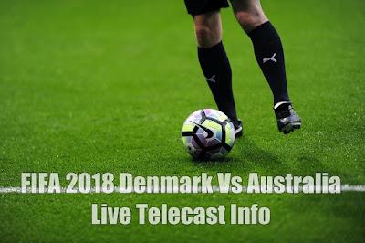 FIFA 2018 Denmark Vs Australia Live Telecast Info
